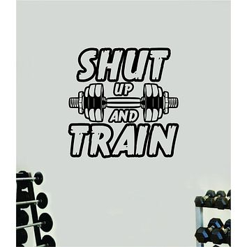 Shut Up and Train Wall Decal Home Decor Bedroom Room Vinyl Sticker Art Teen Work Out Quote Beast Gym Fitness Lift Strong Inspirational Motivational Health