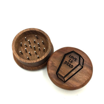 "LOVE IS DEAD - 2"" Wood Burned Herb Grinders comes with pin"