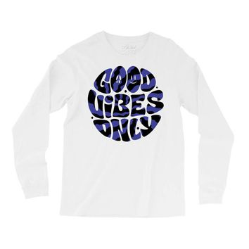 good vibes only 2 Long Sleeve Shirts