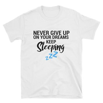 Never Give Up On Your Dreams Keep Sleeping T-Shirt Gift