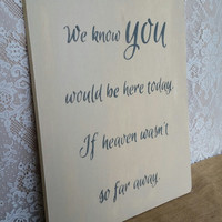 If Heaven Wasn't So Far Away Sign, We Know You Would be Here Today, If Heaven Wasn't So Far Away Sign, Wedding Sign, Wedding Memorial Sign