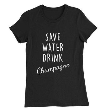 CREYON SAVE WATER Drink Champagne T-shirt Day First