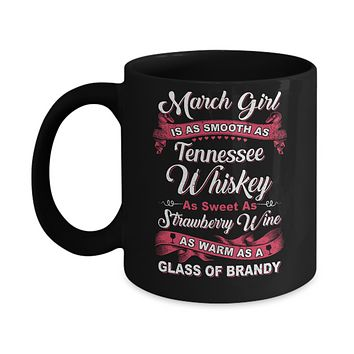 March Girl Is As Smooth As Tennessee Whiskey Birthday Mug