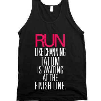 Run Like Channing Tatum Is Waiting At The Finish Line |