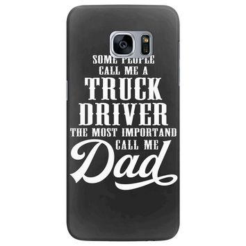 Some People Call Me a Truck Driver The Most Important Call Me Dad Samsung Galaxy S7 Edge