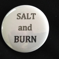Supernatural - Salt and Burn  - 2.25 inch button/ pin - Black and Grey - Supernatural