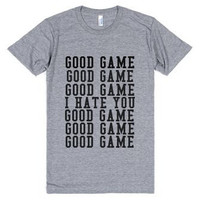 Good Game I Hate You  Funny Sports Tee Shirt
