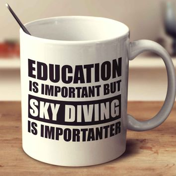 Education Is Important But Sky Diving Is Importanter