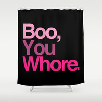 Boo, you whore. Shower Curtain by RexLambo | Society6