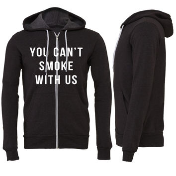 You Can't Smoke With Us Zipper Hoodie