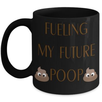 Fueling my future poop - coffee mug