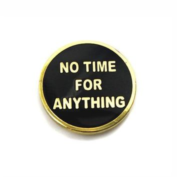 No Time For Anything Pin