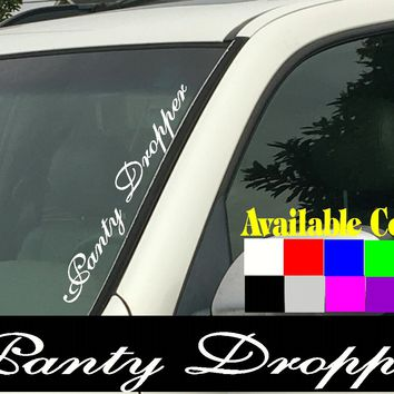 "Panty Dropper Windshield  Die Cut Vinyl Decal Sticker 4"" x 22"""