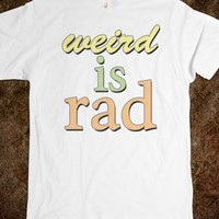 Weird Is Rad Tee - shine on