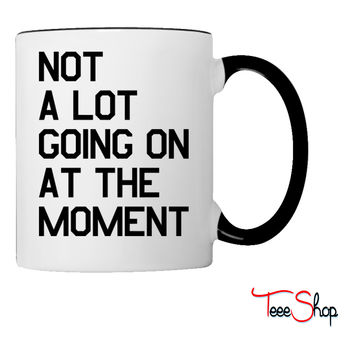Not A Lot Going On At The Moment Coffee & Tea Mug - white /