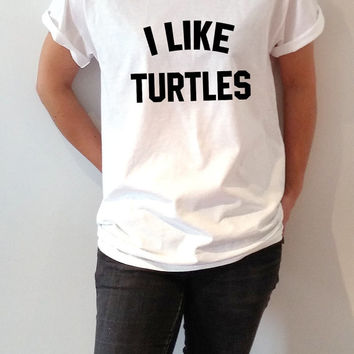I like turtles T-Shirt Unisex women fashion cute girls womens ladies gifts viral popular animal tees for teen