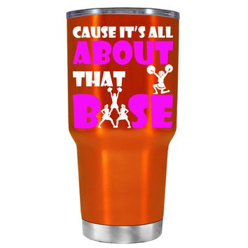 Cause its All About the Base on Translucent Orange 30 oz Tumbler Cup
