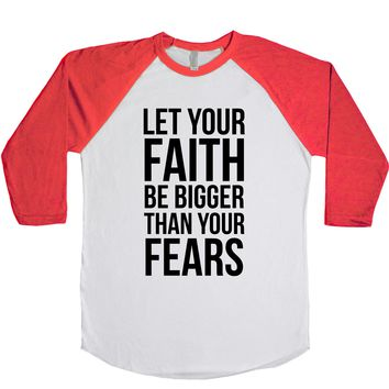 Let Your Faith Be Bigger Than Your Fears  Unisex Baseball Tee
