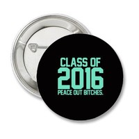 Class of 2016 Peace out Bitches Mint Blue Tiffany Pinback Buttons from Zazzle.com
