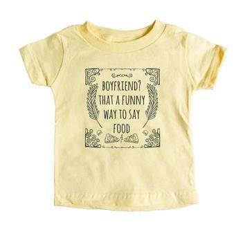 Boyfriend? That's A Funny Way To Say Food Baby Tee