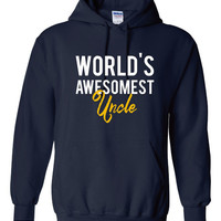 World's Awesomest Uncle Hoodie. Great For Fathers Day. Show That Family Member That They Are The Best.  Makes A Great Gift For Any Occasion.
