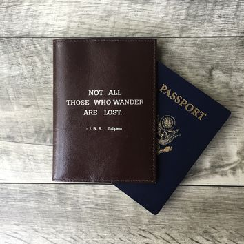"""Not All Who Wander Are Lost"" Genuine Leather Passport Cover"