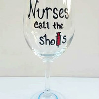 Nurses Call The Shots hand painted wine glass