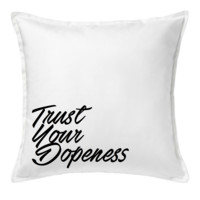 TRUST YOUR DOPENESS THROW PILLOW