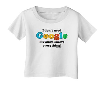 I Don't Need Google - Aunt Infant T-Shirt