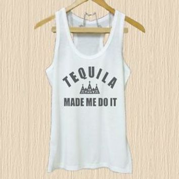 Tequila made me do it shirt Quote XS S M L XL white tank top/ Grey tee/ dress