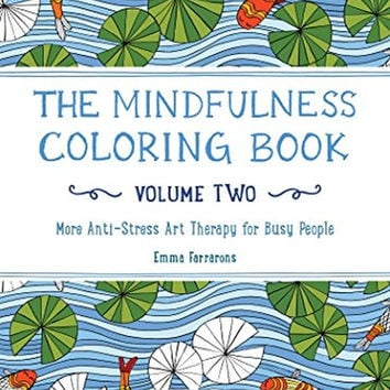 The Mindfulness Coloring Book - Volume Two: More Anti-Stress Art Therapy for ...
