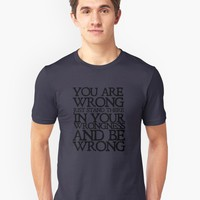 'You are wrong just stand there in your wrongness and be wrong' T-Shirt by digerati