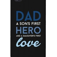 Dad a Son's First Hero and a Daughter's First Love Cell Phone Case for iPhone 4, iPhone 5, iPhone 5C, Galaxy S3, Galaxy S4, Galaxy S5 - Father's Day Gift