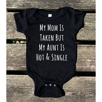 My Mom Is Taken But My Aunt Is Hot And Single Baby Onesuit Funny Girl Boy Clothing