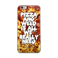 Pizza & Weed Is All We Really Need iPhone 4 4s 5 5 5C 6 6s 6 Plus 6s Plus 7 & 7 Plus Case