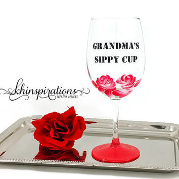Hand Painted Wine Glasses, Grandma's Sippy Cup, Mom's Sippy Cup