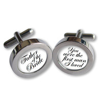 Father of the Bride Cufflinks - For Daddy on Your Wedding Day -You were the first man I loved - Script font - Waterproof