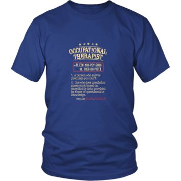 Occupational Therapist Shirt - Occupational Therapist a person who solves problems you can't. see also WIZARD, MAGICIAN Profession Gift