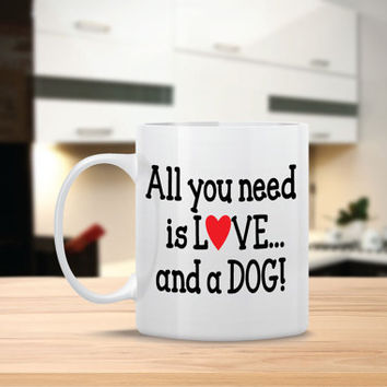 All you Need is Love and a Dog Ceramic Coffee Mug - Dishwasher Safe - Cute Coffee Mug- Funny Coffee Mug - Custom - Personalized