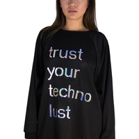 TRUST YOUR TECHNOLUST sweatshirt
