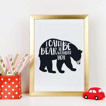 Bear Art Print I Can't Bear To Be Without You Print Woodland Nursery Print Rustic Art Boys Nursery Art Camping Nursery Print Bear Art