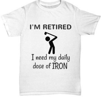 I'm Retired Tee Shirt