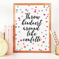 PRINTABLE ART,Throw Kindness Around Like Confetti,Confetti Print,Wall Art,Inspirational Quote,Colorful Confetti,Quote Print,Digital Art