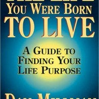 Life You Were Born to Live: A Guide to Finding Your Life Purpose