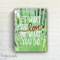 Let What You Love Be What You Do - Handscripted inspiration over photo of plam leaf on tropical beach - Slatted Plank Wood Sign