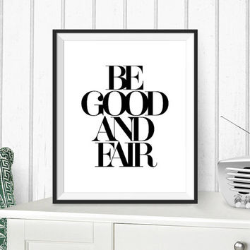 BE GOOD And Fair | Printable Quotes | Wall art quotes | Scandinavian poster | Inspirational quote | Motivational quote | Instant download