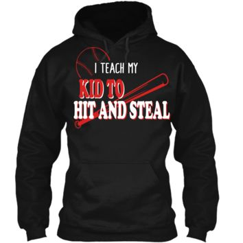 I Teach My Kid To Hit And Steal Funny Baseball Shirt For Mom Pullover Hoodie 8 oz