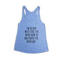 I'm In Love With Cities I've Never Been To And People I've Never Met Seize The Day Motivational Experiences SGAL7 Women's Racerback Tank