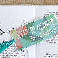 "Handmade Bookmark with a message ""Stop reading! I'm not kidding"" or ""Stop reading! I'm kidding"""