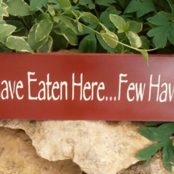 Many Have Eaten Here...Few Have Died Kitchen Wood Sign Wall Hanging Kitchen Decor Sign